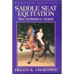 Saddle Seat Equitation: The Definitive Guide by Helen Crabtree